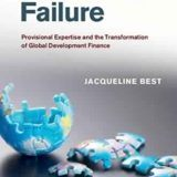 Governing Failure: Provisional Expertise and the Transformation of Global Development Finance by Jacqueline Best